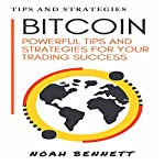 Bitcoin: Powerful Tips and Strategies for Your Trading Success | Noah Bennett
