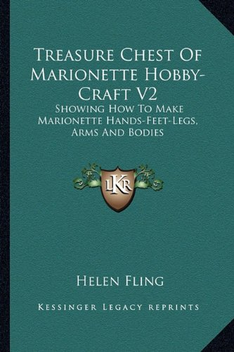 Treasure Chest Of Marionette Hobby-Craft V2: Showing How To Make Marionette Hands-Feet-Legs, Arms And Bodies