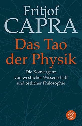 Das Tao der Physik: Die Konvergenz von westlicher Wissenschaft und östlicher Philosophie (Ratgeber / Lebenskrisen)