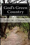God's Green Country, Ethel M. Chapman, 1499370881