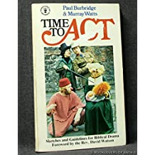 Time to Act: Sketches and Guidelines For Biblical Drama