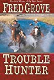 Trouble Hunter, Fred Grove, 1477831576