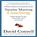 Tuesday Morning Coaching:  Eight Simple Truths to Boost Your Career and Your Life | David Cottrell