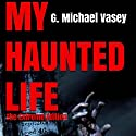 My Haunted Life: The Extreme Edition Audiobook by G. Michael Vasey Narrated by Alan Philip Ormond