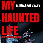 My Haunted Life: The Extreme Edition | G. Michael Vasey