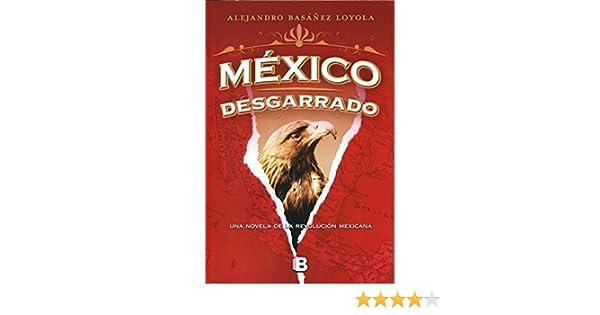 Amazon.com: México desgarrado (México sublevado 2): Una novela de la Revolución mexicana (Spanish Edition) eBook: Alejandro Basañez Loyola: Kindle Store