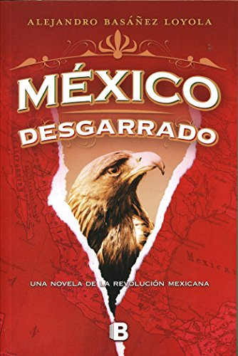 México desgarrado (México sublevado 2): Una novela de la Revolución mexicana (Spanish