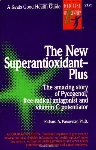 The New Superantioxidant—Plus: Amazing Story of Pycnogenol, Free-radical Antagonist and Vitamin C Potentiator (Good Health Guide Series)