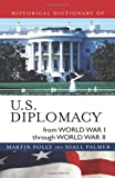 U. S. Diplomacy from World War I Through World War II, Martin H. Folly and Niall A. Palmer, 0810856069