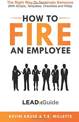 How to Fire an Employee: The Right Way to Terminate Someone (LEADx Guide) (Volume 1)