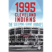 1995 Cleveland Indians: The Sleeping Giant Awakes (The SABR Digital Library Book 64)