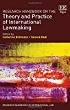 Research Handbook on the Theory and Practice of International Lawmaking (Research Handbooks in International Law series)