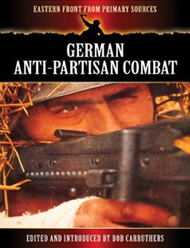 German Army Wwii - German Anti-Partisan Combat (Eastern Front from Primary Sources)