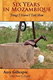Six Years in Mozambique, Amy Gillespie, 1499784058