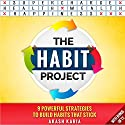 The Habit Project: 9 Steps to Build Habits That Stick Audiobook by Akash Karia Narrated by Dan Culhane