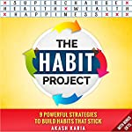 The Habit Project: 9 Steps to Build Habits That Stick | Akash Karia
