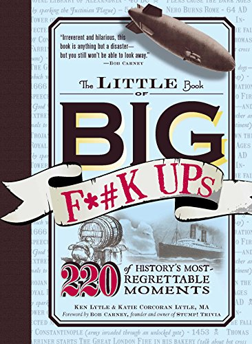 The Little Book of Big F*#k Ups: 220 of History's Most-Regrettable (220 Ken)