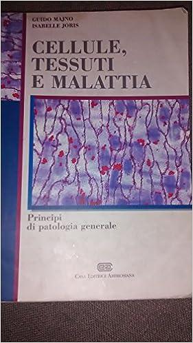 Cellule, tessuti e malattia. Principi di patologia generale