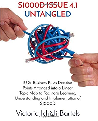 Book S1000D Issue 4.1 Untangled: 552+ Business Rules Decision Points Arranged into a Linear Topic Map to Facilitate Learning, Understanding and Implementation of S1000D