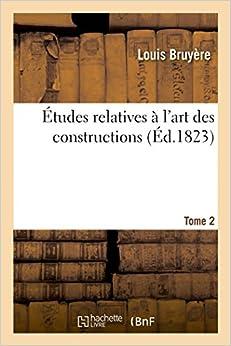 Études relatives à l'art des constructions. T. 2 (Savoirs Et Traditions)