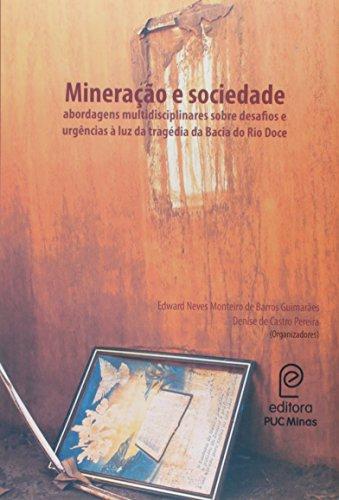 Mineração e Sociedade. Abordagens Multidisciplinares Sobre Desafios e Urgências à Luz da Tragédia da Bacia do Rio Doce