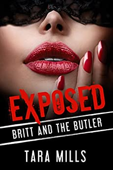 Britt and the Butler (Exposed: A Taboo, Forbidden Sexual Escapade Book 3) by [Mills, Tara]