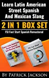 LEARN LATIN AMERICAN STREET SPANISH AND MEXICAN SLANG & FSI FAST START SPANISH REMASTERED: 2 In 1 Box Set