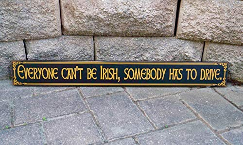 Irish Sign Everyone Cant Be Irish Someone Has to Drive Irish Welcome Sign Home Bar Sign Pub Sign Man Cave Decor Beer Sign Wood Plaque Cabin Wall Art Decoration Sign