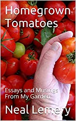Homegrown Tomatoes: Essays and Musings From My Garden