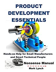 Product Development Essentials: Hands-on Help for Small Manufacturers and Smart Technical People (No Nonsense Manual Book 2)
