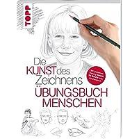 Die Kunst des Zeichnens - Menschen Übungsbuch: Mit gezieltem Training Schritt für Schritt zum Zeichenprofie
