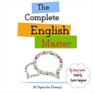 The Complete English Master: 36 Topics for Fluency Audiobook