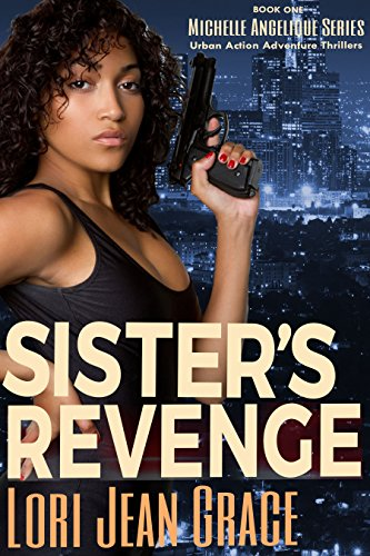 Sister's Revenge: Action Adventure Assassin Pulp Thriller Book #1 (Michelle Angelique Avenging Angel Assassin) by [Grace, Lori Jean, Jackson, S. Jay]