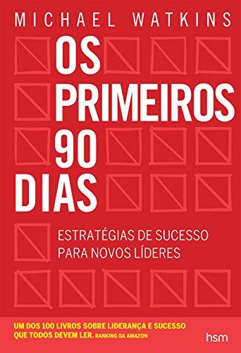 Os primeiros 90 dias: Estratégias de sucesso para novos líderes