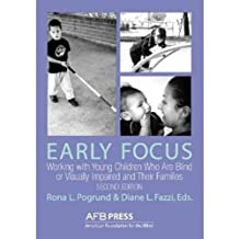 Early Focus: Working with Young Children Who Are Blind or Visually Impaired and Their Families