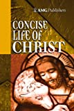 AMG Concise Life of Christ (AMG Concise Series)