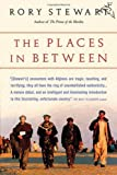 The Places In Between by Stewart, Rory (2006) Paperback