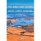 The Once and Future Great Lakes Country: An Ecological History (McGill-Queen's Rural, Wildland, and Resource Studies) by Riley, John L., Riley, J. L. (2013) Hardcover