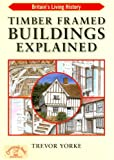 Timber Framed Buildings Explained (BRITAIN'S LIVING HISTORY), Trevor Yorke, 184674220X