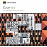 Coventry: The making of a modern city 1939-73 (Informed Conservation)
