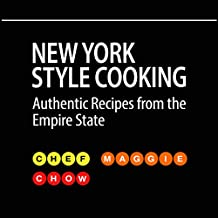New York Style Cooking: Authentic Recipes From the Empire State (New York, NY, New York Recipes, New York Cookbook, New York Cooking Book 1)