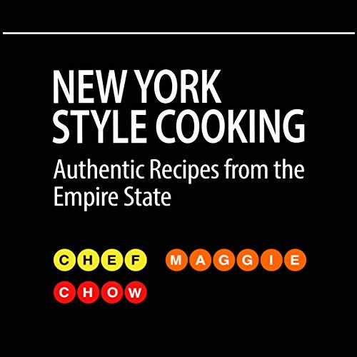 New York Style Cooking: Authentic Recipes From the Empire State (New York, NY, New York Recipes, New York Cookbook, New York Cooking Book 1) by Chef Maggie Chow