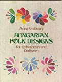 Hungarian Folk Designs for Embroiderers and Craftsmen, Anne Szalavary, 0486239691