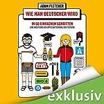 Wie man Deutscher wird in 50 einfachen Schritten: Eine Anleitung von Apfelsaftschorle bis Tschüss | Adam Fletcher