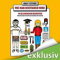 Wie man Deutscher wird in 50 einfachen Schritten: Eine Anleitung von Apfelsaftschorle bis Tschüss Hörbuch von Adam Fletcher Gesprochen von: Otto Strecker