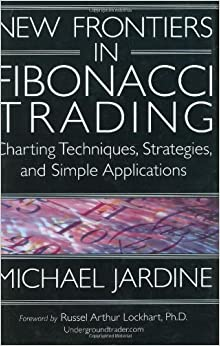 New Frontiers in Fibonacci Trading: Charting Techniques, Strategies, amp: Simple Applications