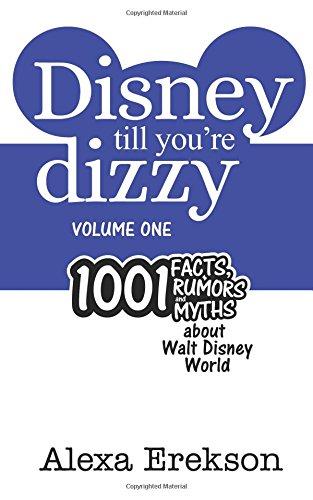 Disney Till You're Dizzy: 1001 Facts, Rumors, and Myths about Walt Disney World (Disney Till You're Dizzy: Walt Disney World) (Volume 1)