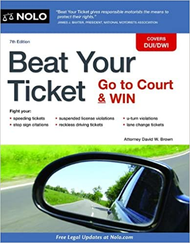 Beat Your Ticket: Go to Court & Win: David W  Brown Attorney