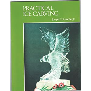 Practical Ice Carving Joseph F. Durocher