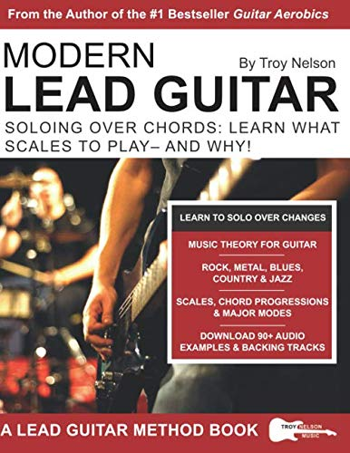 Modern Lead Guitar: Soloing Over Chords: Learn What to Play - and Why! (Lead How To Guitar Play)